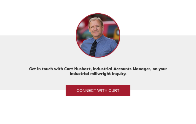 Get in touch with Curt Nushart, Project Manager, on your industrial millwright  inquiry. Connect with Curt
