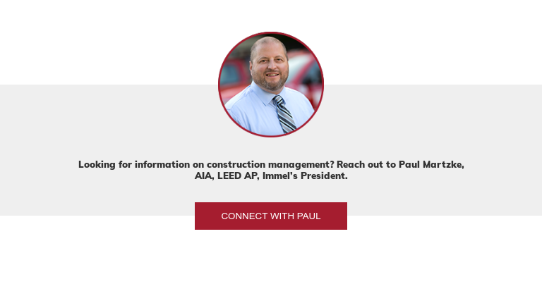 Looking for information on construction management? Paul Martzke, Immel's  Director of Business Development is the guy for the job. Connect with Paul